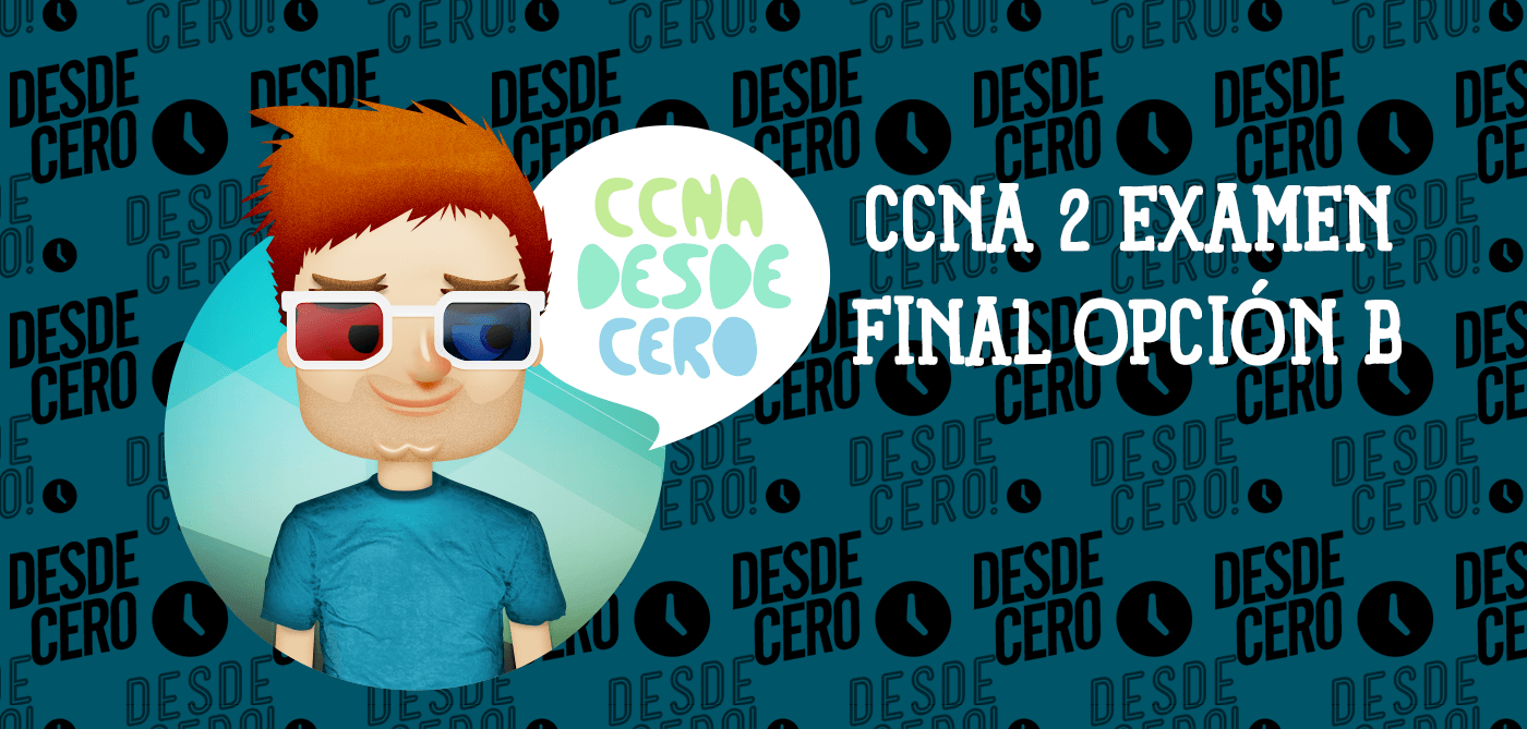 CCNA 2 Examen Final Opción B