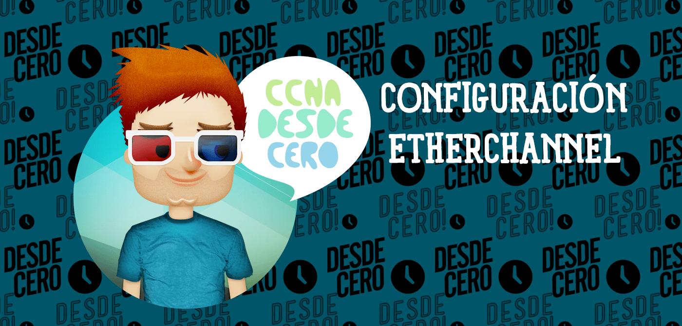 Configuración Agregado de Enlaces EtherChannel