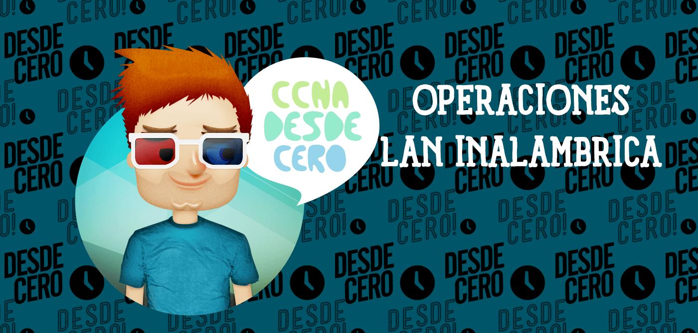 Operaciones de LAN Inalámbrica - CCNA desde Cero