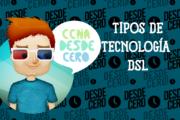 TIPOS DE TECNOLOGÍA DSL