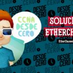 Verificar y solucionar el problemas EtherChannel