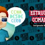 Estructura de los Comandos Cisco IOS