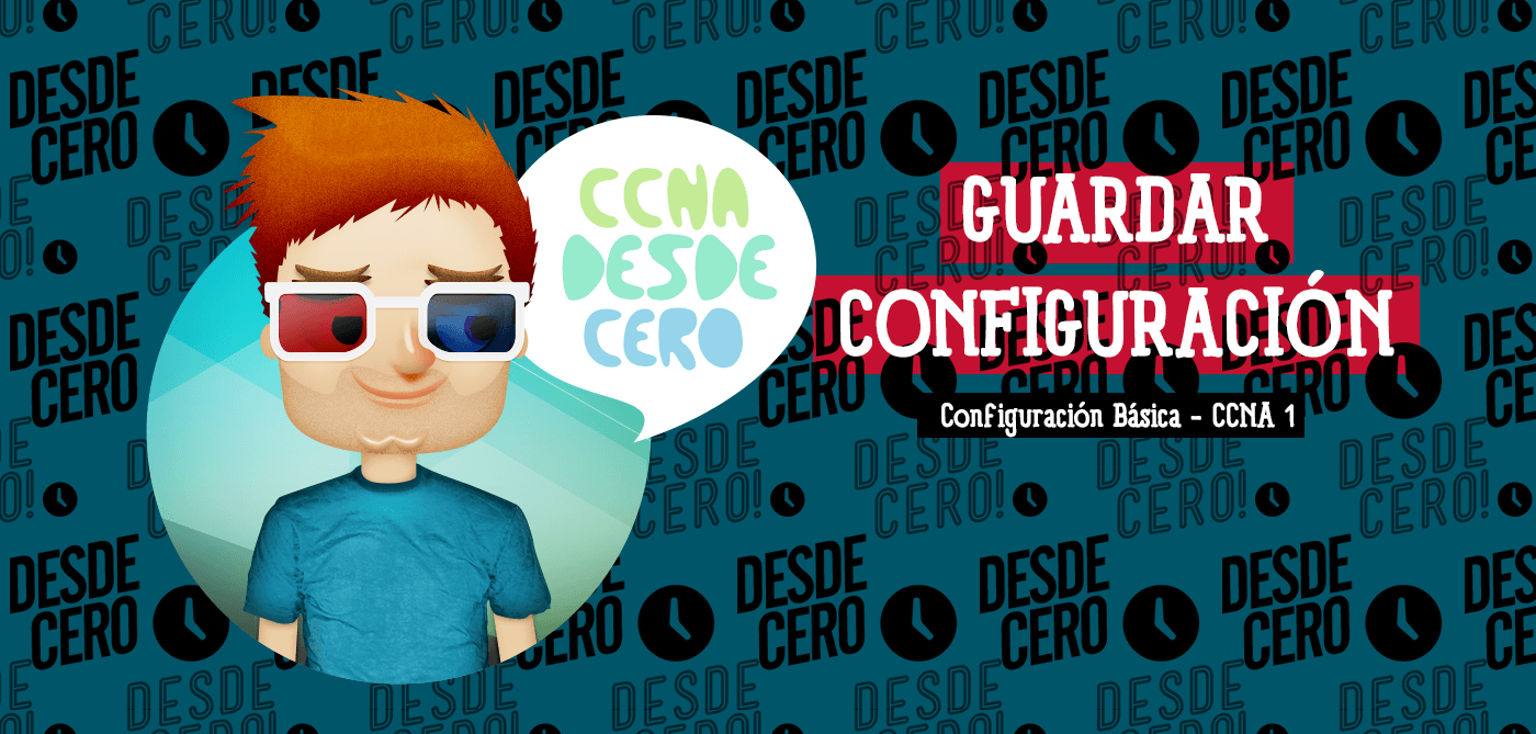 Guardar Configuraciones Cisco IOS CCNA
